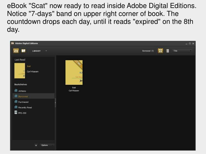 """eBook """"Scat"""" now ready to read inside Adobe Digital Editions. Notice """"7-days"""" band on upper right corner of book. The countdown drops each day, until it reads """"expired"""" on the 8th day."""