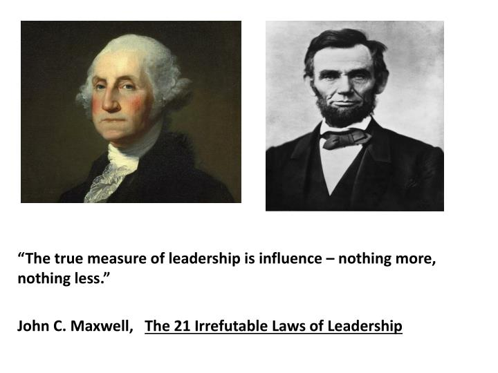 """""""The true measure of leadership is influence – nothing more, nothing less."""""""