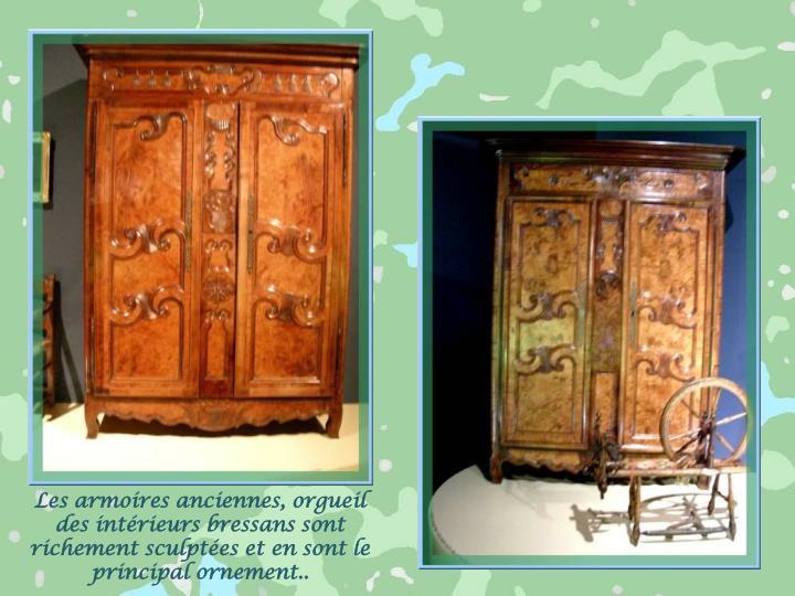 Les armoires anciennes, orgueil des intérieurs bressans sont richement sculptées et en sont le principal ornement..