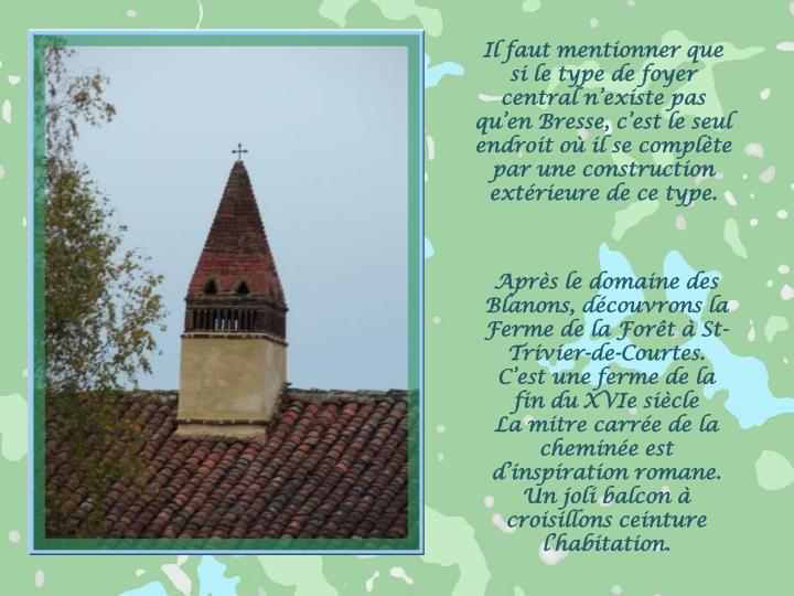 Il faut mentionner que si le type de foyer central n'existe pas qu'en Bresse, c'est le seul endroit où il se complète par une construction extérieure de ce type.