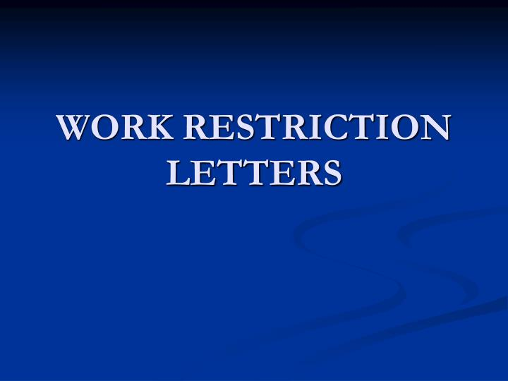 WORK RESTRICTION LETTERS