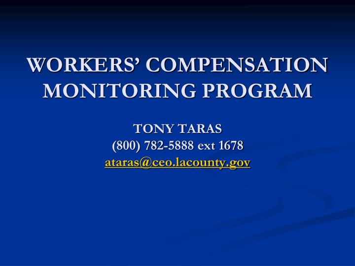 workers compensation monitoring program tony taras 800 782 5888 ext 1678 ataras@ceo lacounty gov