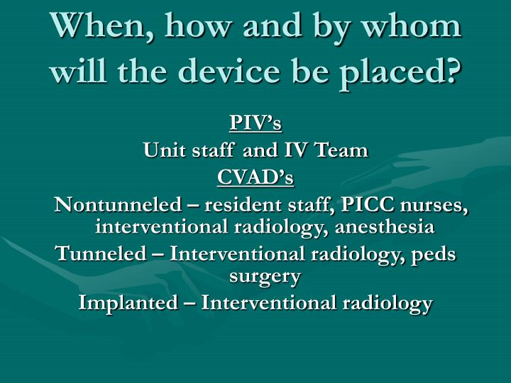 When, how and by whom will the device be placed?