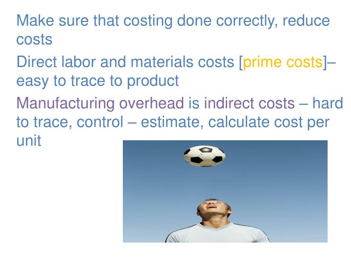 Make sure that costing done correctly, reduce costs