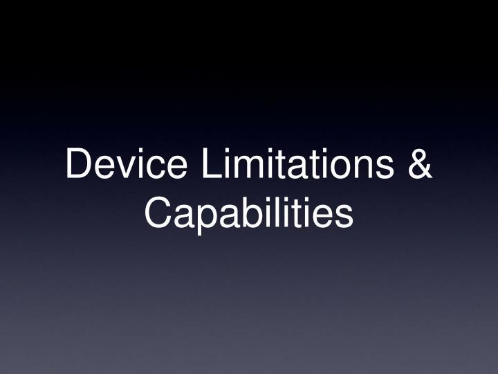 Device Limitations & Capabilities