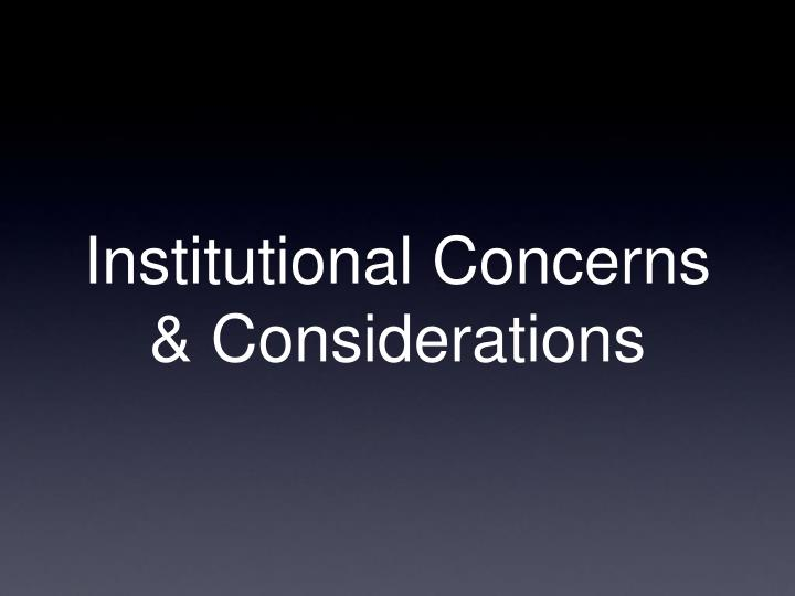 Institutional Concerns & Considerations