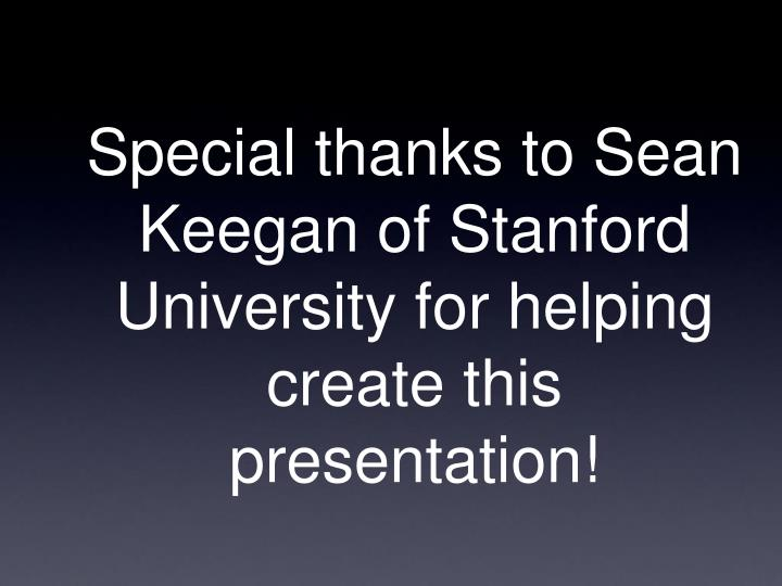Special thanks to Sean Keegan of Stanford University for helping create this presentation!