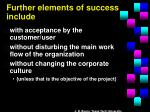 further elements of success include