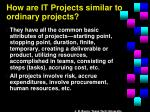 how are it projects similar to ordinary projects