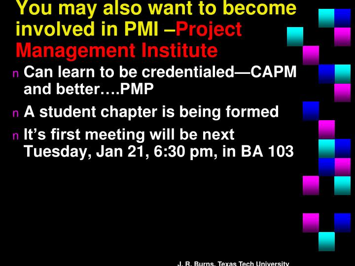 You may also want to become involved in PMI –