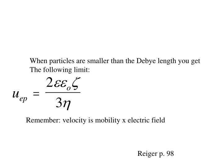 When particles are smaller than the Debye length you get