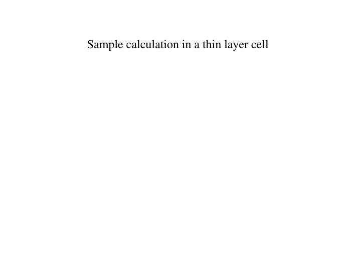 Sample calculation in a thin layer cell