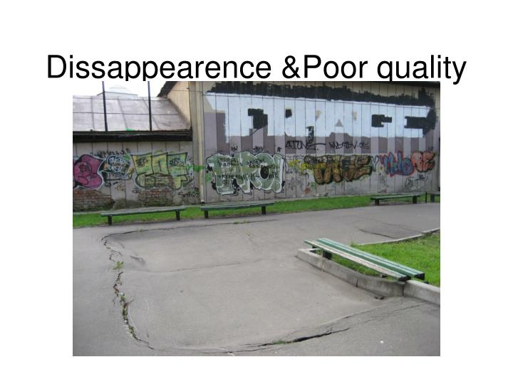 Dissappearence &Poor quality