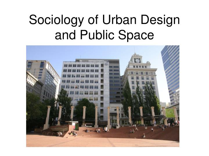 Sociology of urban design and public space