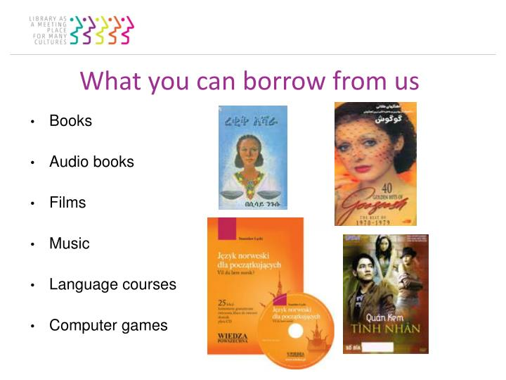What you can borrow from us