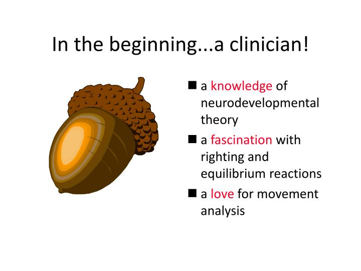 In the beginning...a clinician!