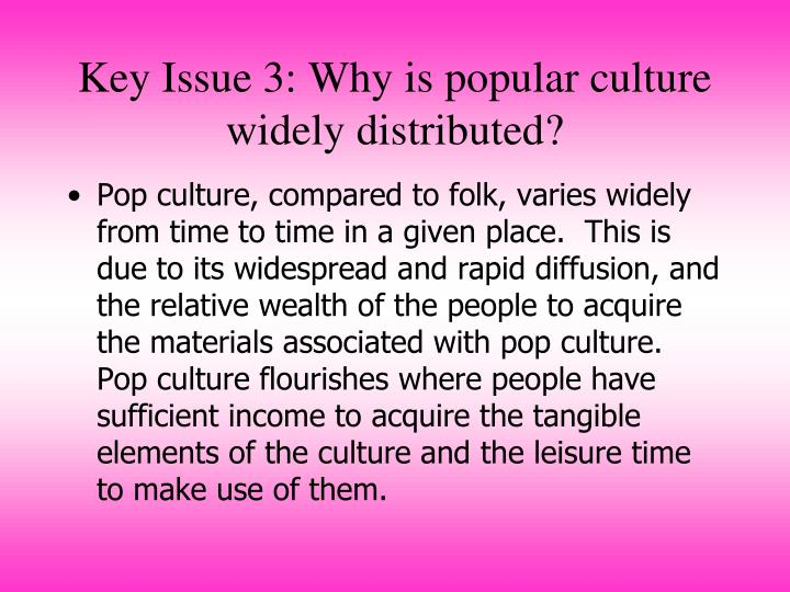 Key Issue 3: Why is popular culture widely distributed?