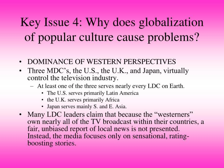 Key Issue 4: Why does globalization of popular culture cause problems?