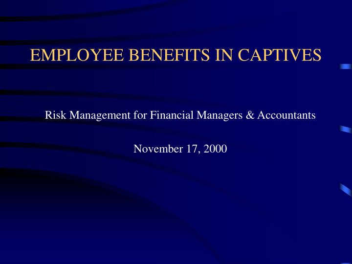 EMPLOYEE BENEFITS IN CAPTIVES
