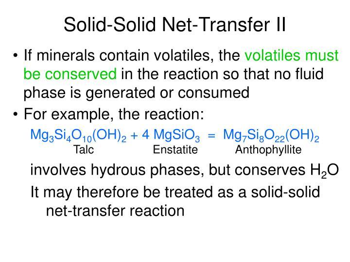 Solid-Solid Net-Transfer II