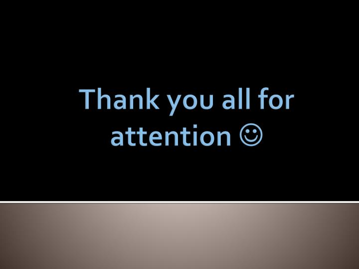 Thank you all for attention