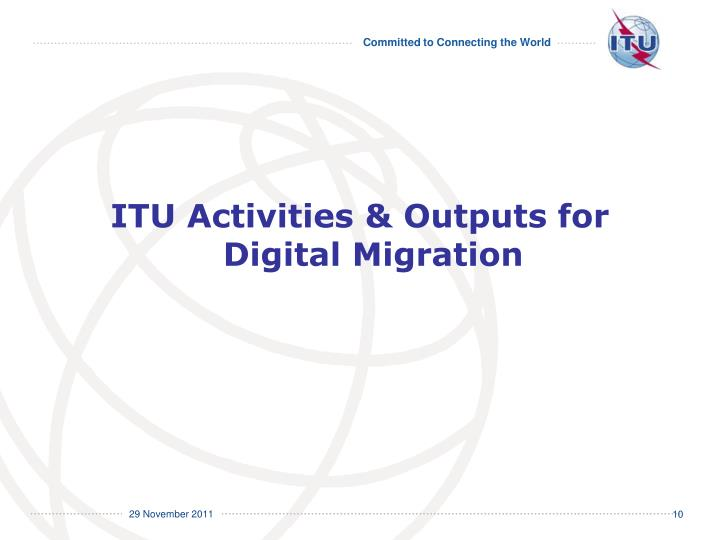 ITU Activities & Outputs for Digital Migration