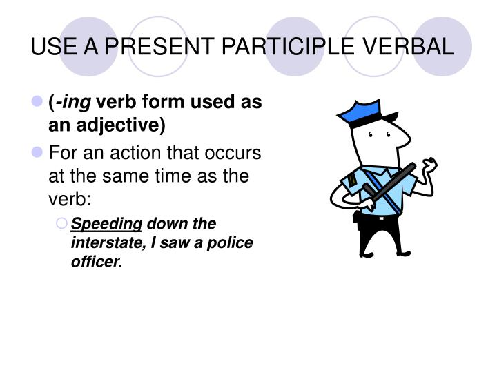 USE A PRESENT PARTICIPLE VERBAL