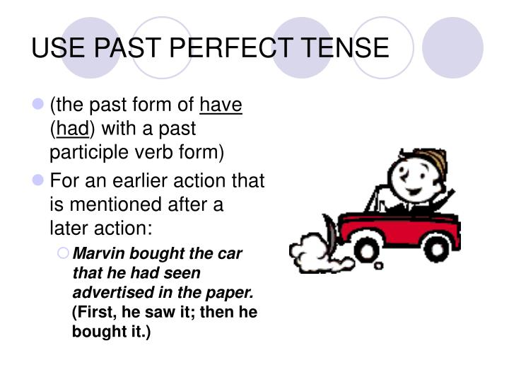 USE PAST PERFECT TENSE
