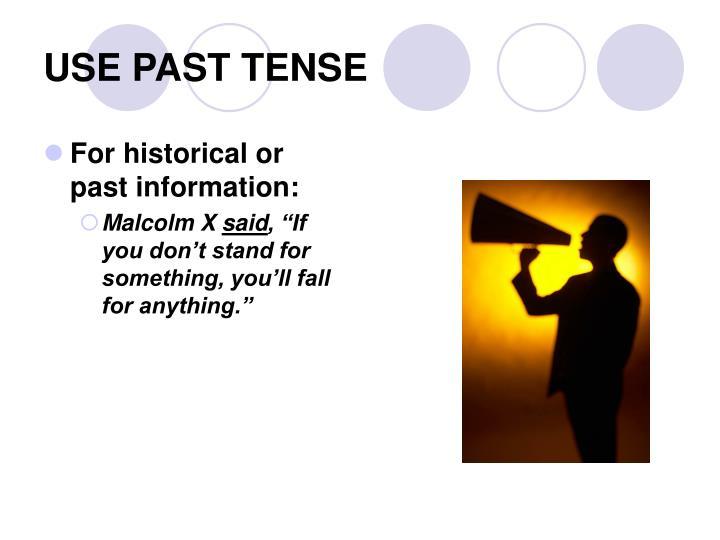 USE PAST TENSE