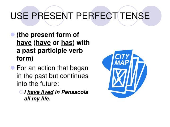 USE PRESENT PERFECT TENSE