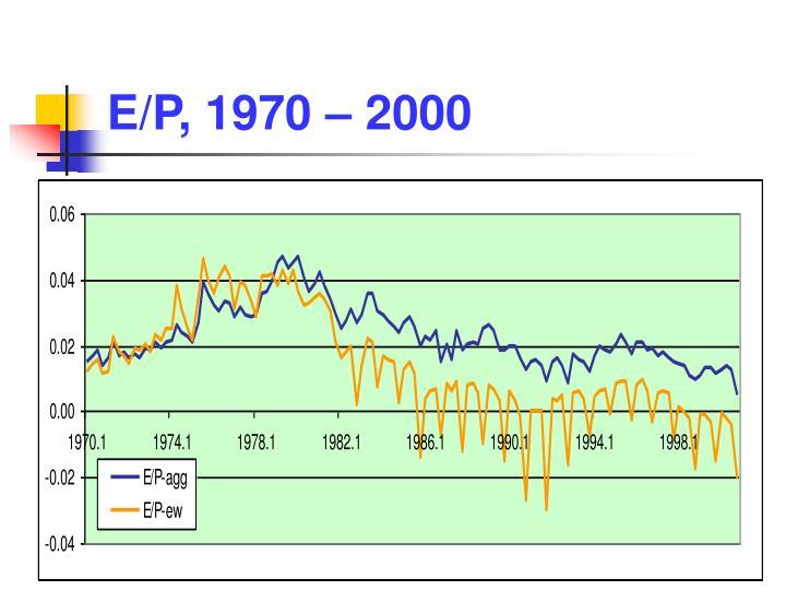 E/P, 1970 – 2000
