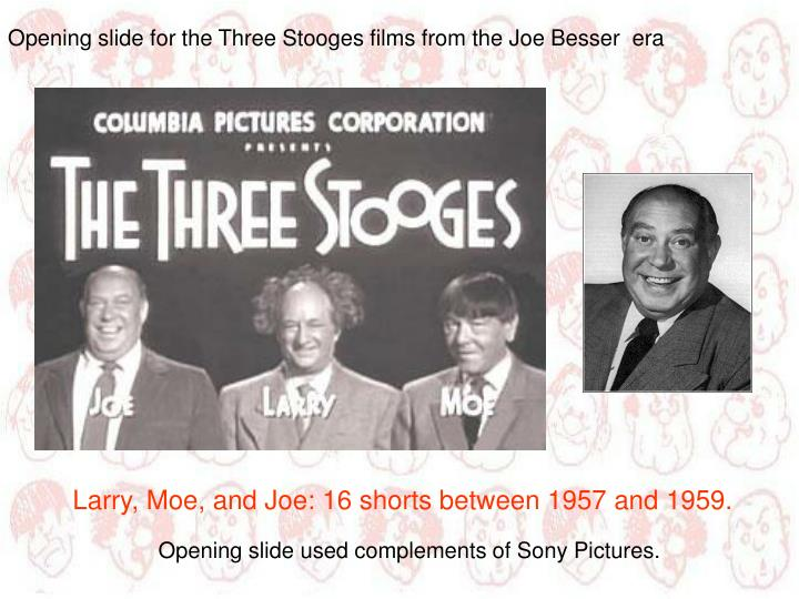Opening slide for the Three Stooges films from the Joe Besser  era