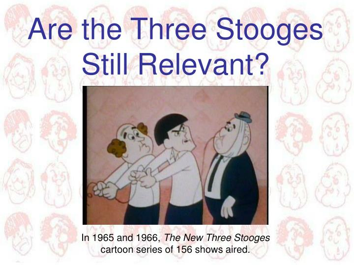 Are the Three Stooges Still Relevant?