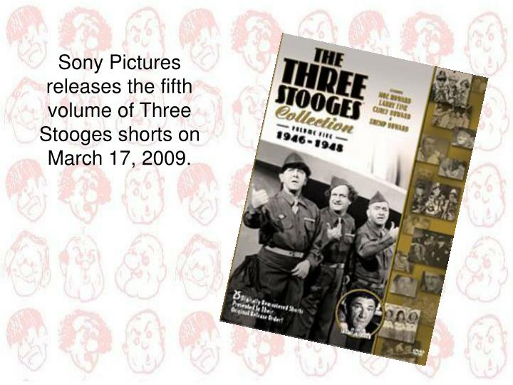 Sony Pictures releases the fifth volume of Three Stooges shorts on March 17, 2009.