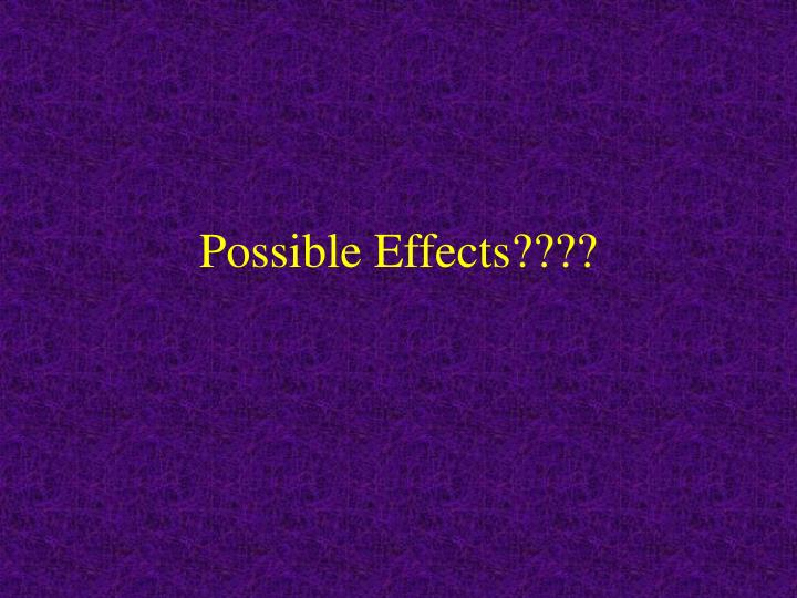 Possible Effects????