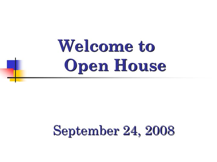 Welcome to open house september 24 2008