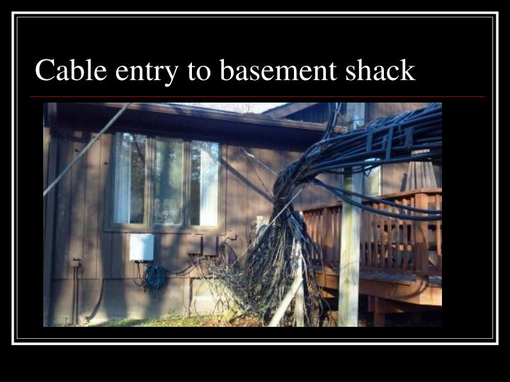 Cable entry to basement shack