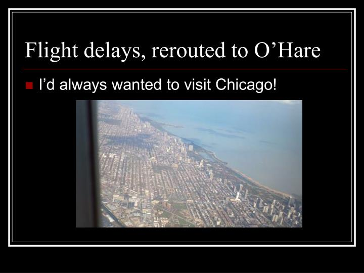 Flight delays, rerouted to O'Hare