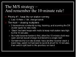 the m s strategy and remember the 10 minute rule