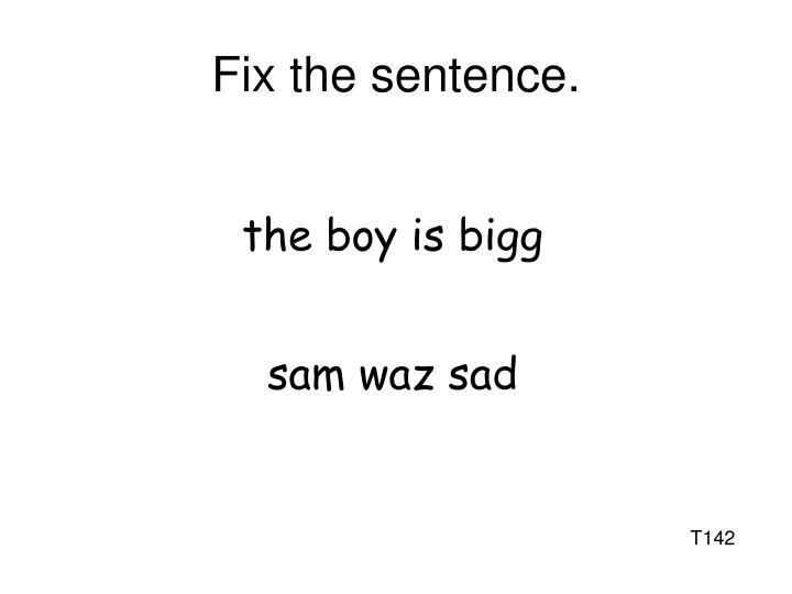 Fix the sentence.