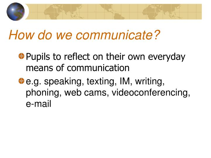 How do we communicate?