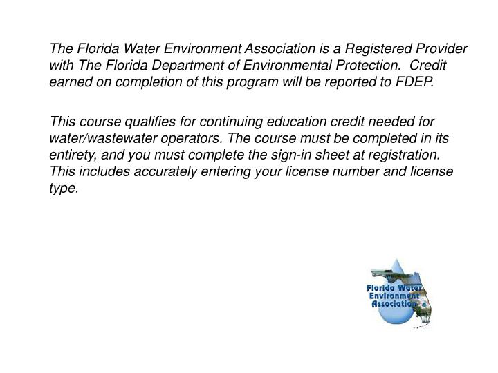 The Florida Water Environment Association is a Registered Provider with The Florida Department of Environmental Protection.  Credit earned on completion of this program will be reported to FDEP.