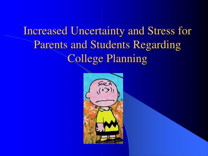 Increased Uncertainty and Stress for Parents and Students Regarding College Planning