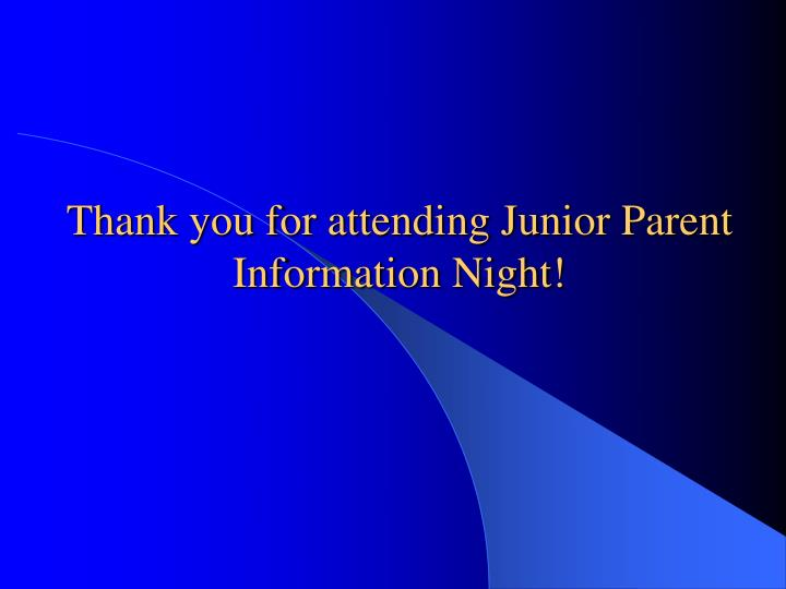 Thank you for attending Junior Parent Information Night!