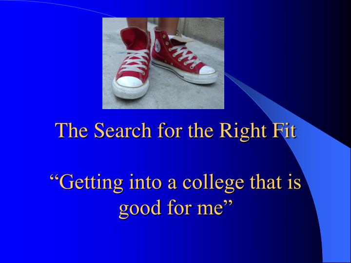 The Search for the Right Fit