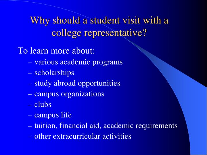 Why should a student visit with a