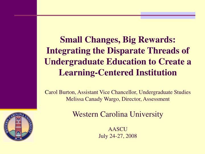 Small Changes, Big Rewards:  Integrating the Disparate Threads of Undergraduate Education to Create a Learning-Centered Institution