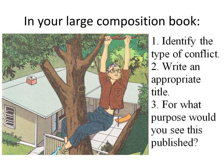 In your large composition book: