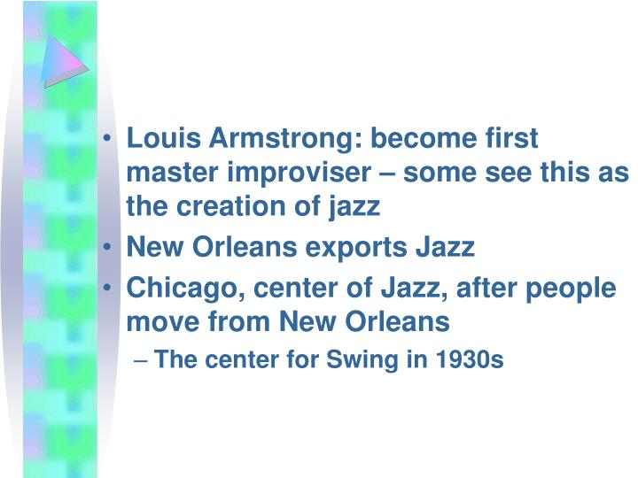 Louis Armstrong: become first master improviser – some see this as the creation of jazz