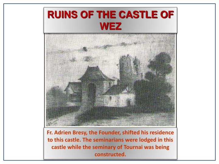RUINS OF THE CASTLE OF WEZ